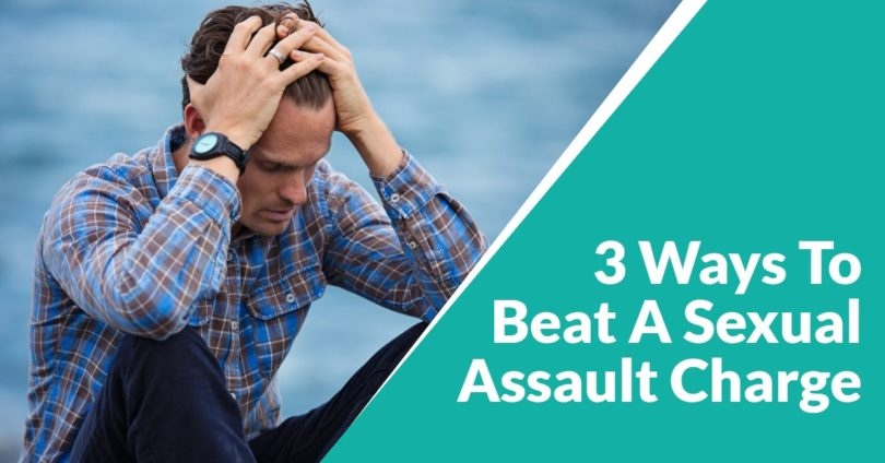 3 Effective Ways To Beat A Sexual Assault Charge