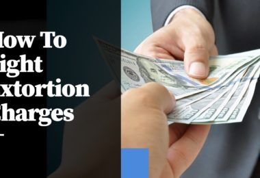 How To Fight Extortion Charges
