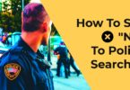"How To Say ""No"" To Police Searches"