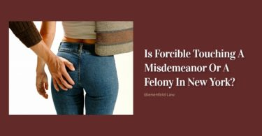 Is Forcible Touching A Misdemeanor Or A Felony In New York
